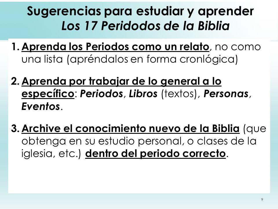 9 Sugerencias para estudiar y aprender Los 17 Peridodos de la Biblia 1.Aprenda los Periodos como un relato, no como una lista (apréndalos en forma cro