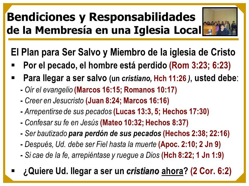 El Plan para Ser Salvo y Miembro de la iglesia de Cristo Por el pecado, el hombre está perdido (Rom 3:23; 6:23) Para llegar a ser salvo (un cristiano,