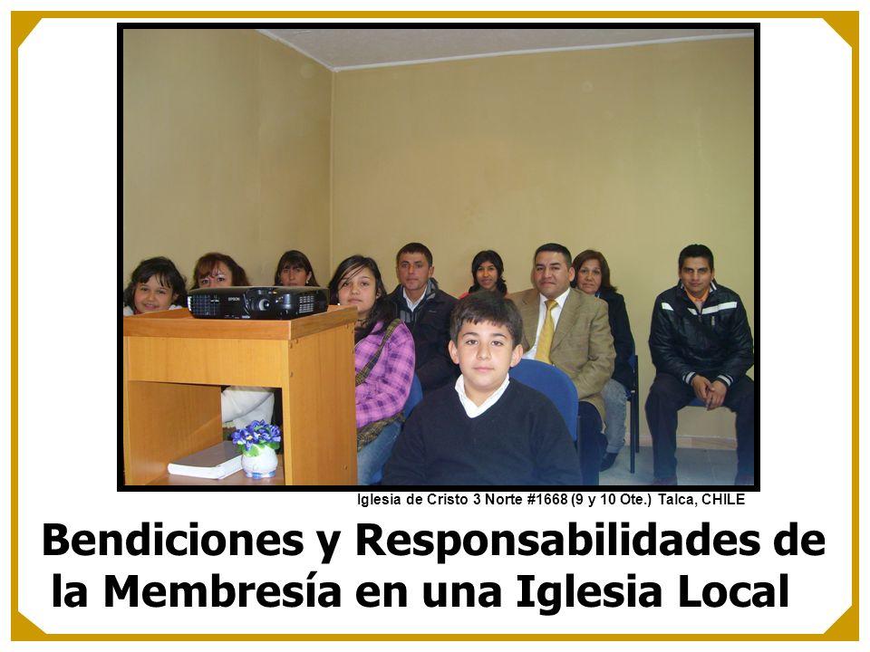 Bendiciones y Responsabilidades de la Membresía en una Iglesia Local Iglesia de Cristo 3 Norte #1668 (9 y 10 Ote.) Talca, CHILE