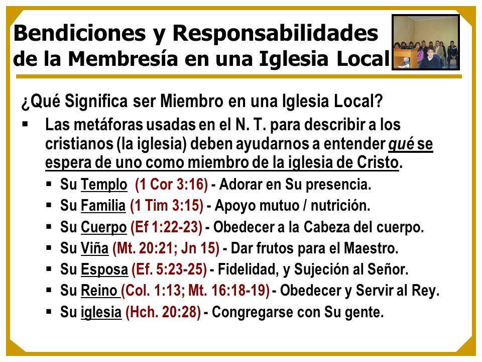 ¿Qué Significa ser Miembro en una Iglesia Local? Las metáforas usadas en el N. T. para describir a los cristianos (la iglesia) deben ayudarnos a enten