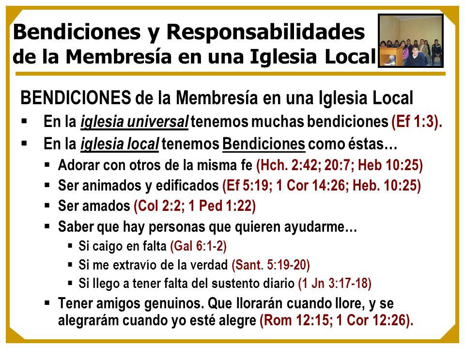BENDICIONES de la Membresía en una Iglesia Local En la iglesia universal tenemos muchas bendiciones (Ef 1:3). En la iglesia local tenemos Bendiciones