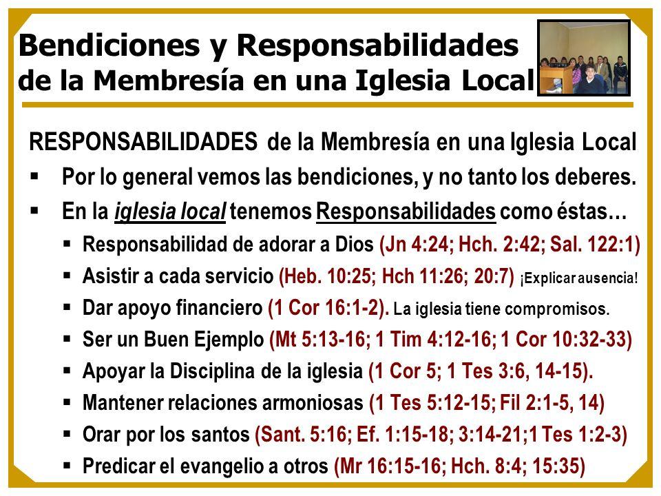 RESPONSABILIDADES de la Membresía en una Iglesia Local Por lo general vemos las bendiciones, y no tanto los deberes. En la iglesia local tenemos Respo