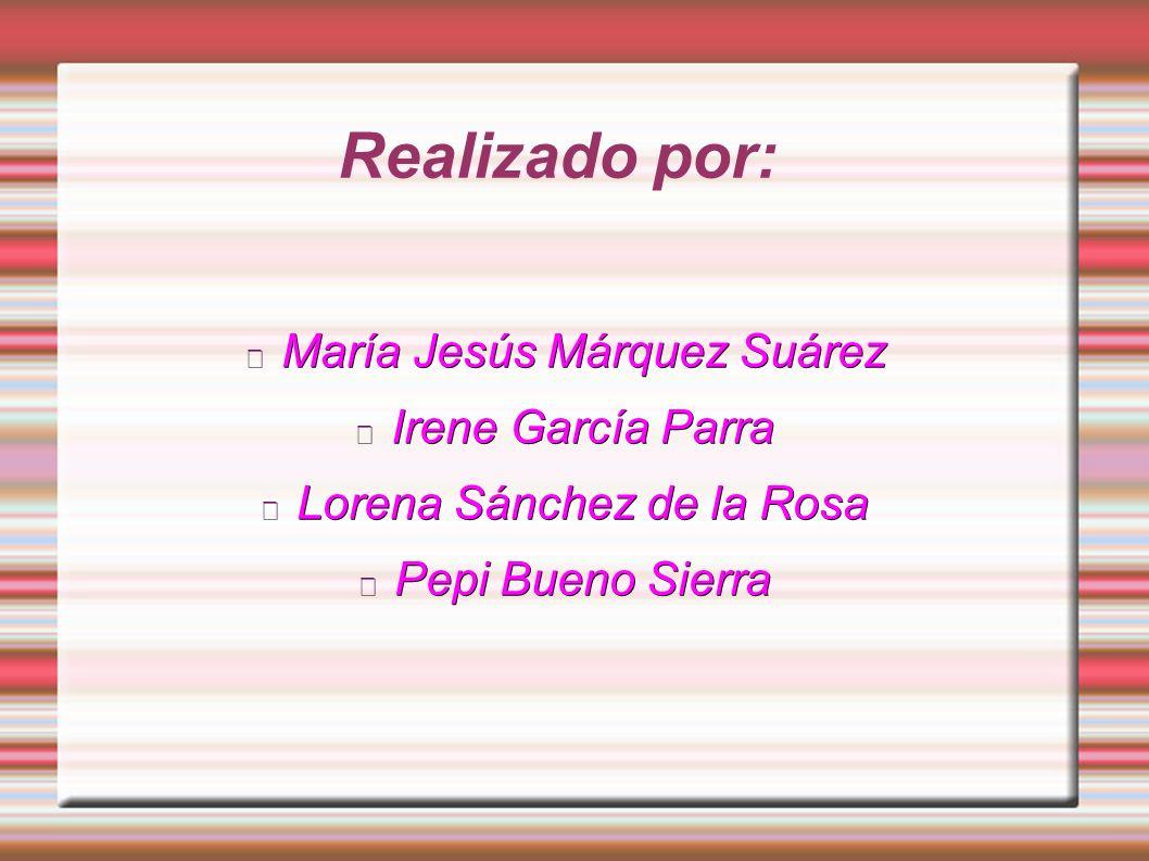 Realizado por: María Jesús Márquez Suárez Irene García Parra Lorena Sánchez de la Rosa Pepi Bueno Sierra