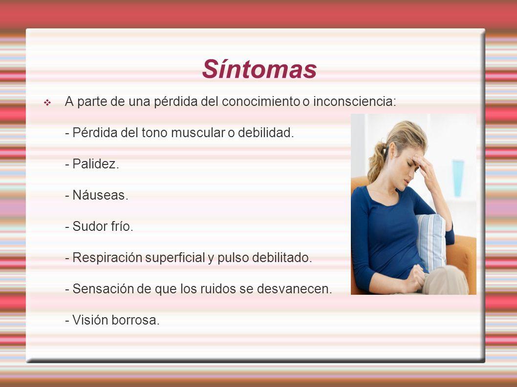 Síntomas A parte de una pérdida del conocimiento o inconsciencia: - Pérdida del tono muscular o debilidad.