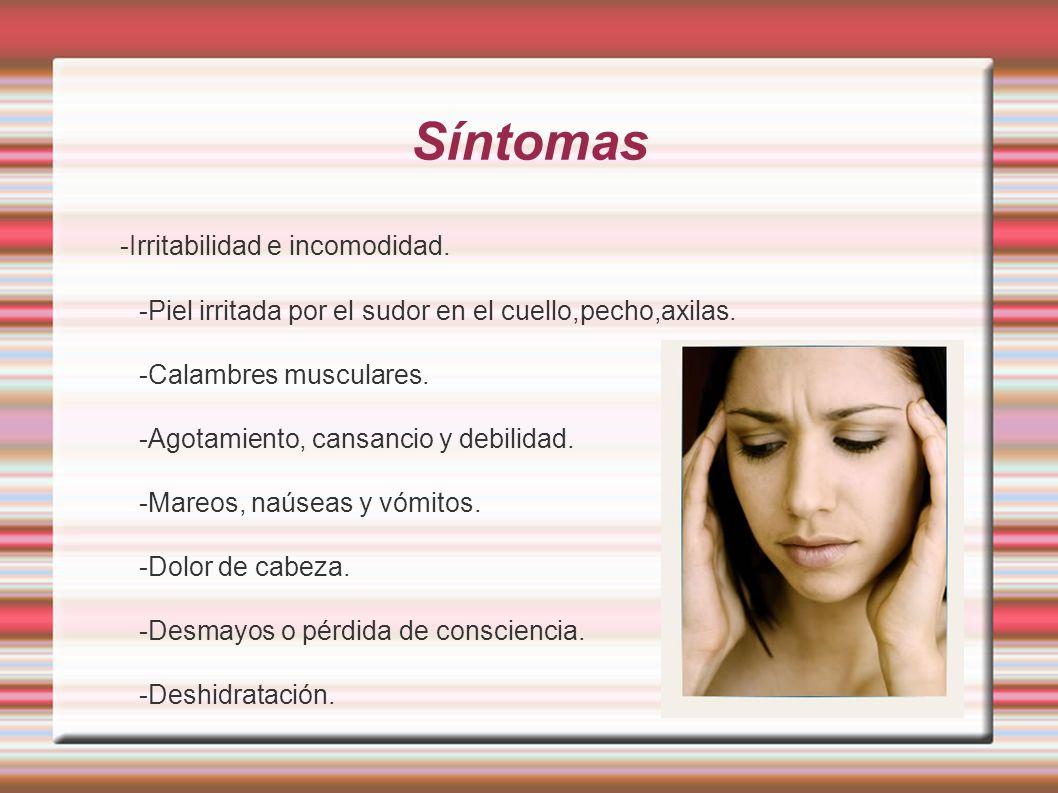 Síntomas -Irritabilidad e incomodidad. -Piel irritada por el sudor en el cuello,pecho,axilas. -Calambres musculares. -Agotamiento, cansancio y debilid