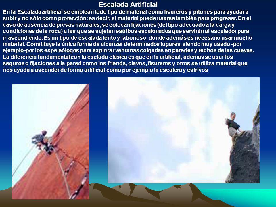 Escalada Artificial En la Escalada artificial se emplean todo tipo de material como fisureros y pitones para ayudar a subir y no sólo como protección;
