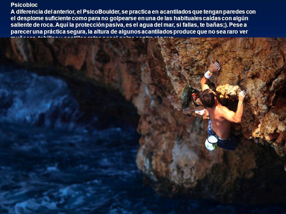 Psicobloc A diferencia del anterior, el PsicoBoulder, se practica en acantilados que tengan paredes con el desplome suficiente como para no golpearse