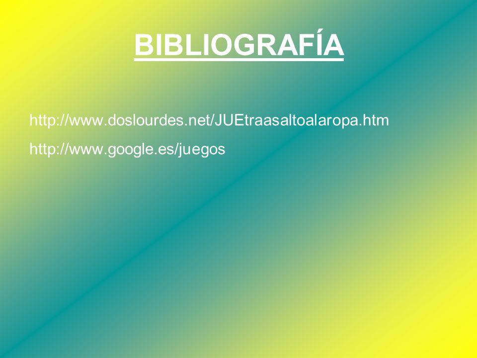 BIBLIOGRAFÍA http://www.doslourdes.net/JUEtraasaltoalaropa.htm http://www.google.es/juegos