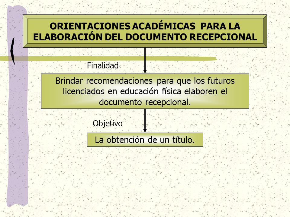 ORIENTACIONES ACADÉMICAS PARA LA ELABORACIÓN DEL DOCUMENTO RECEPCIONAL Finalidad Brindar recomendaciones para que los futuros licenciados en educación