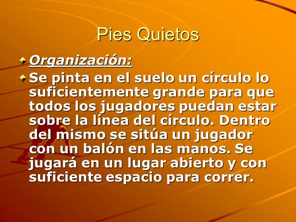 Pies Quietos Organización: Se pinta en el suelo un círculo lo suficientemente grande para que todos los jugadores puedan estar sobre la línea del círc