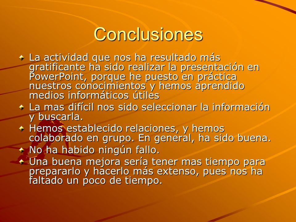 Conclusiones La actividad que nos ha resultado más gratificante ha sido realizar la presentación en PowerPoint, porque he puesto en práctica nuestros