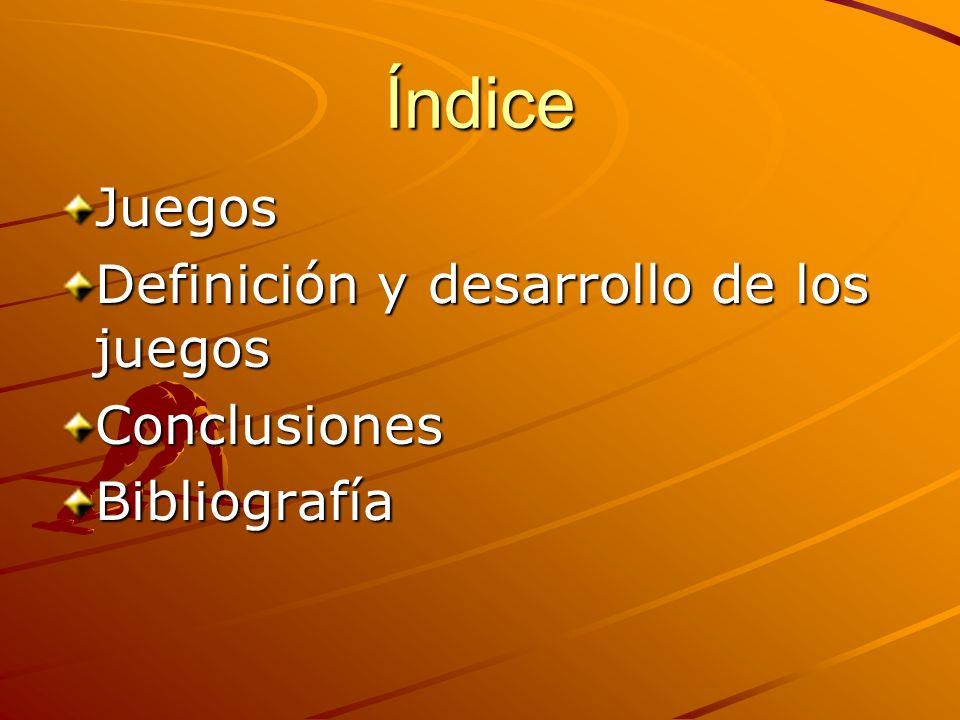 Índice Juegos Definición y desarrollo de los juegos ConclusionesBibliografía