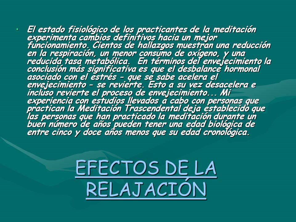EFECTOS DE LA RELAJACIÓN El estado fisiológico de los practicantes de la meditación experimenta cambios definitivos hacia un mejor funcionamiento. Cie
