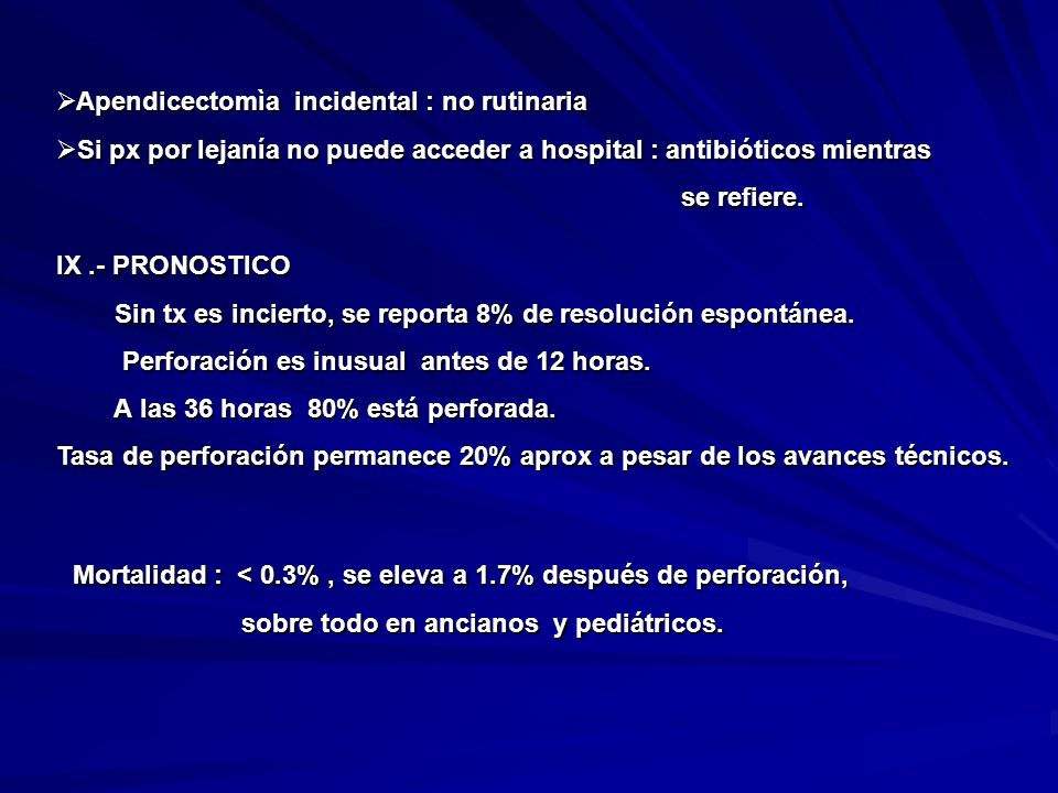 IX.- PRONOSTICO Sin tx es incierto, se reporta 8% de resolución espontánea. Sin tx es incierto, se reporta 8% de resolución espontánea. Perforación es