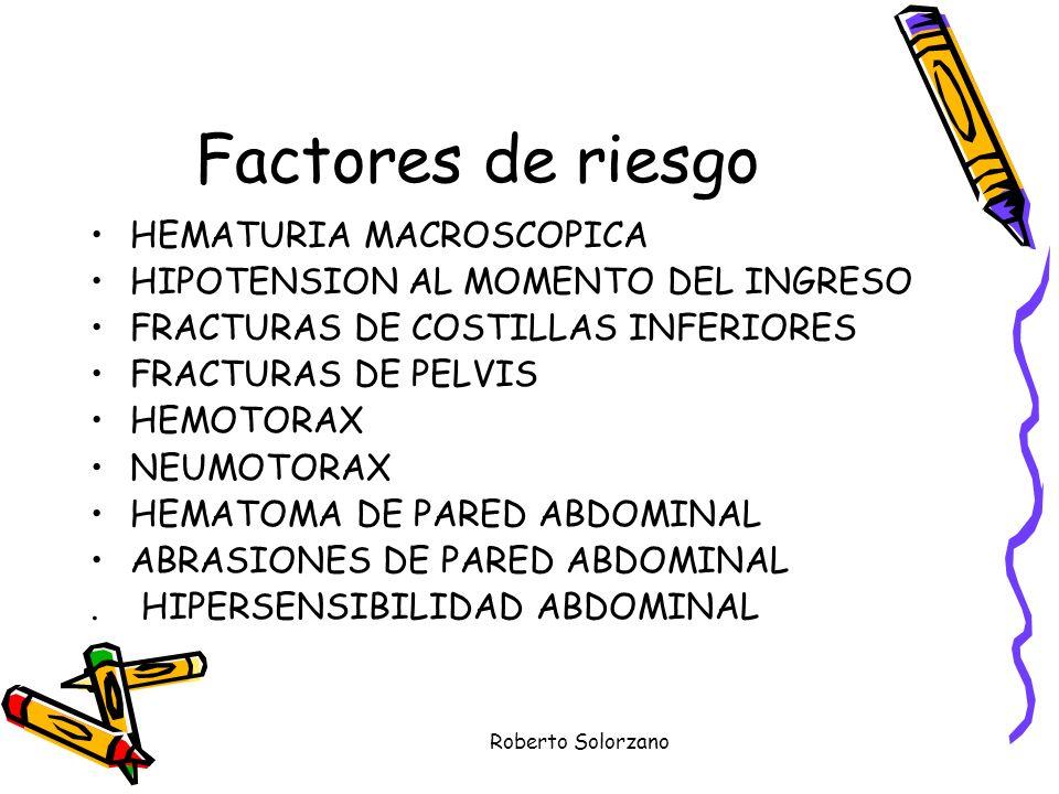 Roberto Solorzano Factores de riesgo HEMATURIA MACROSCOPICA HIPOTENSION AL MOMENTO DEL INGRESO FRACTURAS DE COSTILLAS INFERIORES FRACTURAS DE PELVIS H