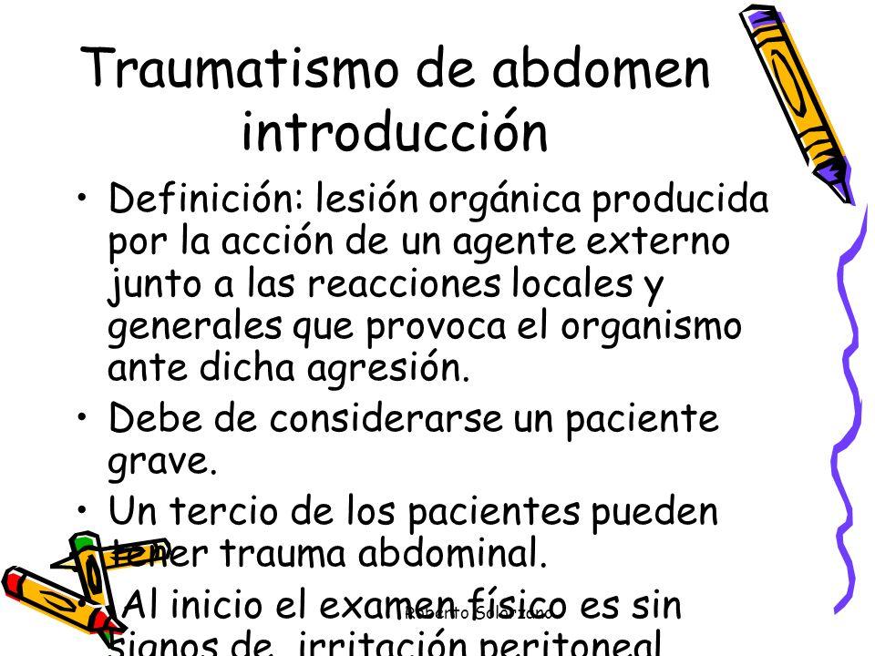 Roberto Solorzano Traumatismo de abdomen introducción Definición: lesión orgánica producida por la acción de un agente externo junto a las reacciones