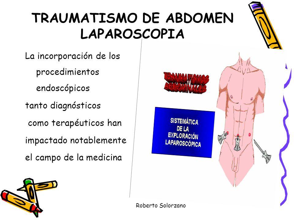 Roberto Solorzano TRAUMATISMO DE ABDOMEN LAPAROSCOPIA La incorporación de los procedimientos endoscópicos tanto diagnósticos como terapéuticos han imp