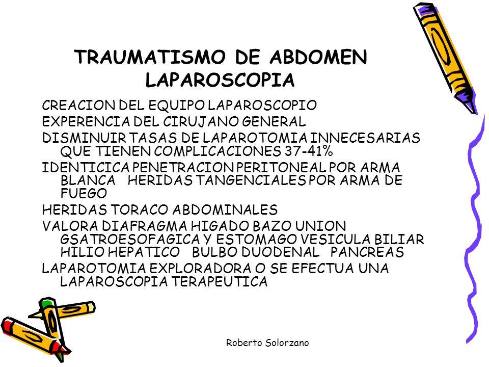 Roberto Solorzano TRAUMATISMO DE ABDOMEN LAPAROSCOPIA CREACION DEL EQUIPO LAPAROSCOPIO EXPERENCIA DEL CIRUJANO GENERAL DISMINUIR TASAS DE LAPAROTOMIA