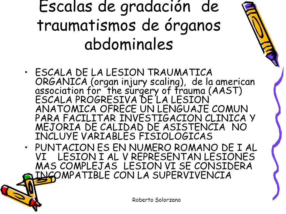 Roberto Solorzano Escalas de gradación de traumatismos de órganos abdominales ESCALA DE LA LESION TRAUMATICA ORGANICA (organ injury scaling), de la am