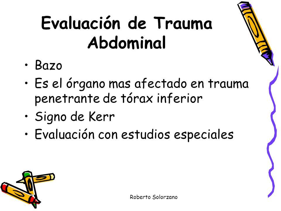 Roberto Solorzano Evaluación de Trauma Abdominal Bazo Es el órgano mas afectado en trauma penetrante de tórax inferior Signo de Kerr Evaluación con es