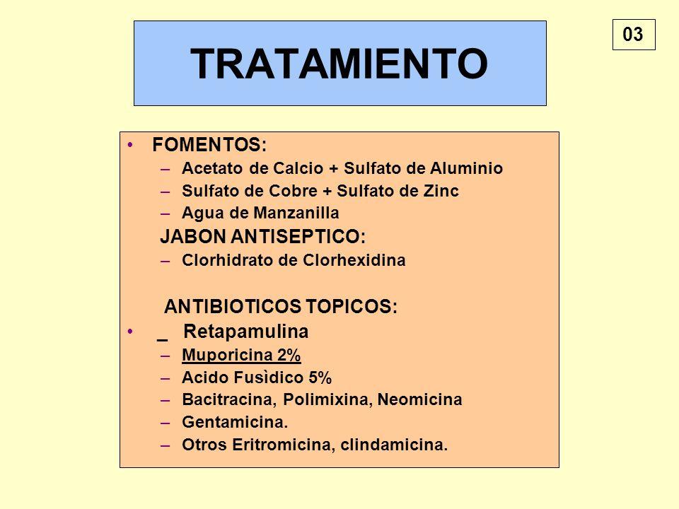 TRATAMIENTO FOMENTOS: –Acetato de Calcio + Sulfato de Aluminio –Sulfato de Cobre + Sulfato de Zinc –Agua de Manzanilla JABON ANTISEPTICO: –Clorhidrato