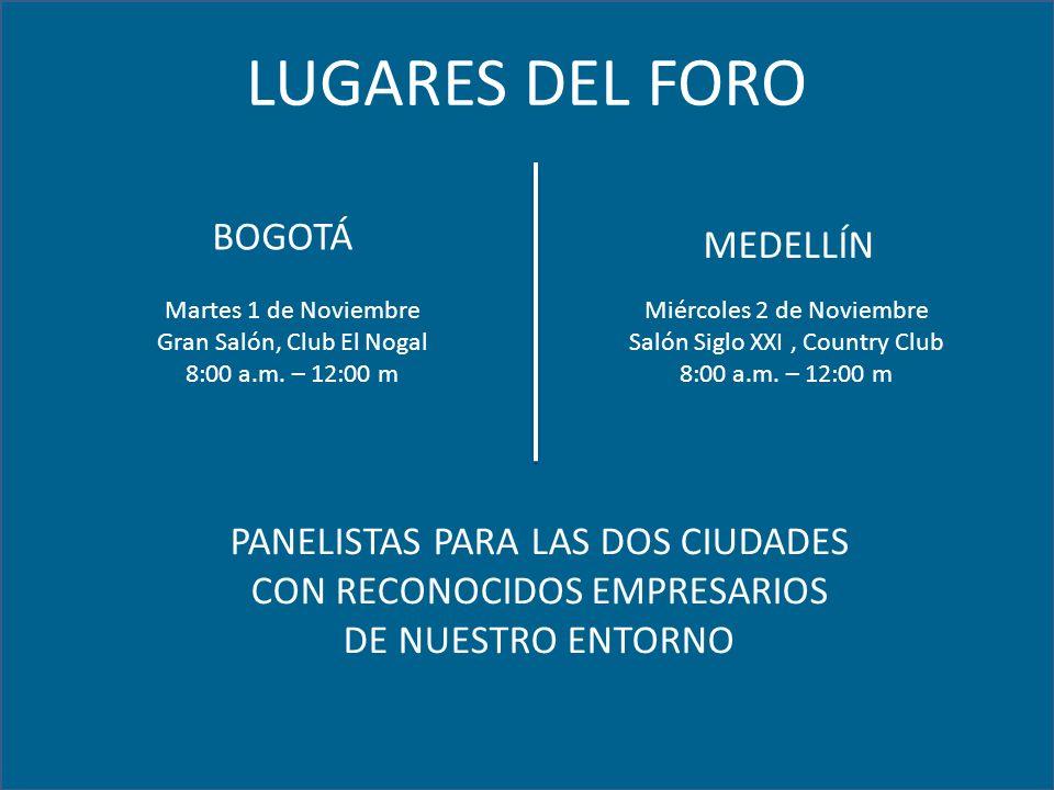 LUGARES DEL FORO BOGOTÁ MEDELLÍN Martes 1 de Noviembre Gran Salón, Club El Nogal 8:00 a.m.