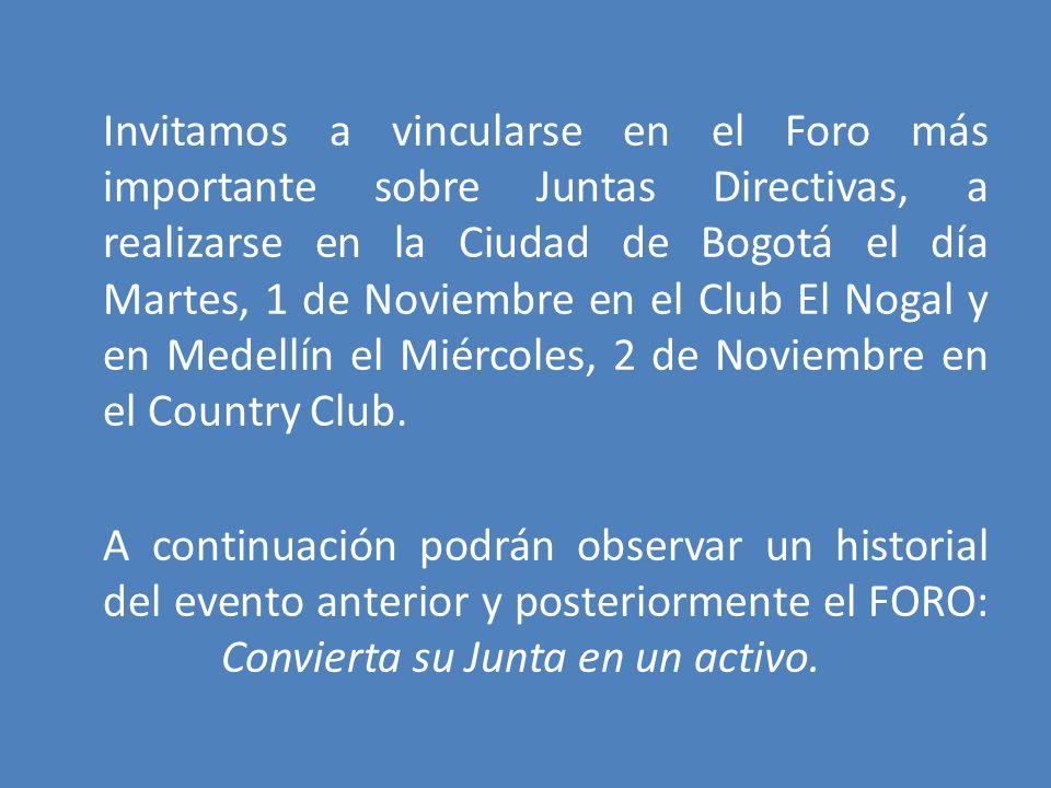 Invitamos a vincularse en el Foro más importante sobre Juntas Directivas, a realizarse en la Ciudad de Bogotá el día Martes, 1 de Noviembre en el Club El Nogal y en Medellín el Miércoles, 2 de Noviembre en el Country Club.