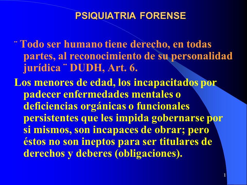 1 PSIQUIATRIA FORENSE ¨ Todo ser humano tiene derecho, en todas partes, al reconocimiento de su personalidad jurídica ¨ DUDH, Art. 6. Los menores de e