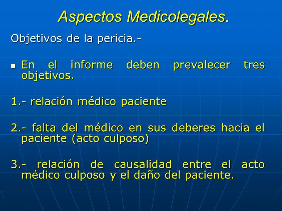 Aspectos Medicolegales. Objetivos de la pericia.- En el informe deben prevalecer tres objetivos. En el informe deben prevalecer tres objetivos. 1.- re