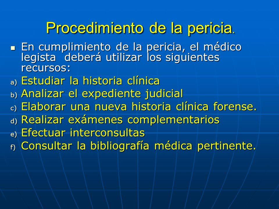 Procedimiento de la pericia. Procedimiento de la pericia. En cumplimiento de la pericia, el médico legista deberá utilizar los siguientes recursos: En