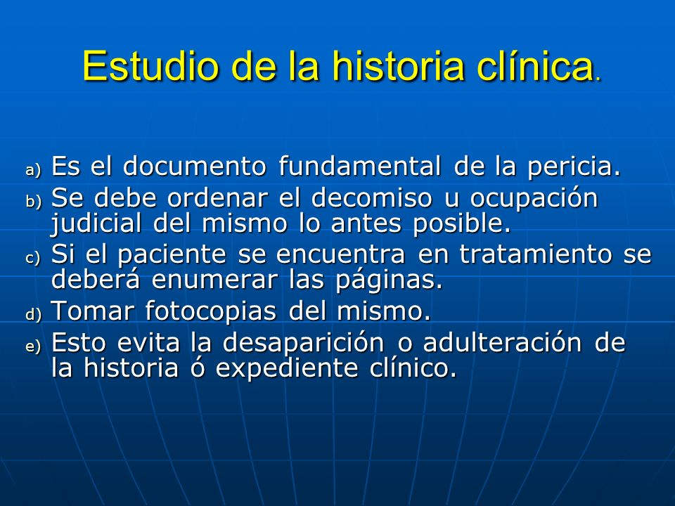 Estudio de la historia clínica. Estudio de la historia clínica. a) Es el documento fundamental de la pericia. b) Se debe ordenar el decomiso u ocupaci