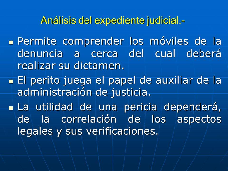 Análisis del expediente judicial.- Permite comprender los móviles de la denuncia a cerca del cual deberá realizar su dictamen. Permite comprender los