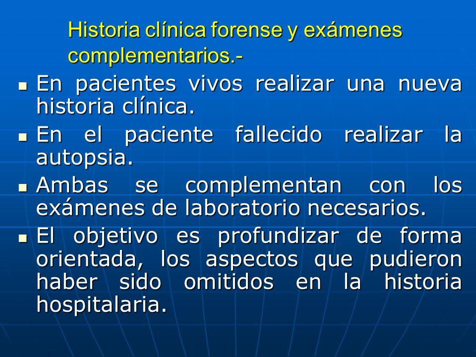 Historia clínica forense y exámenes complementarios.- En pacientes vivos realizar una nueva historia clínica. En pacientes vivos realizar una nueva hi