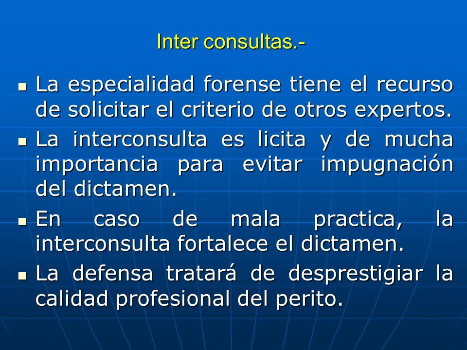 Inter consultas.- La especialidad forense tiene el recurso de solicitar el criterio de otros expertos. La especialidad forense tiene el recurso de sol