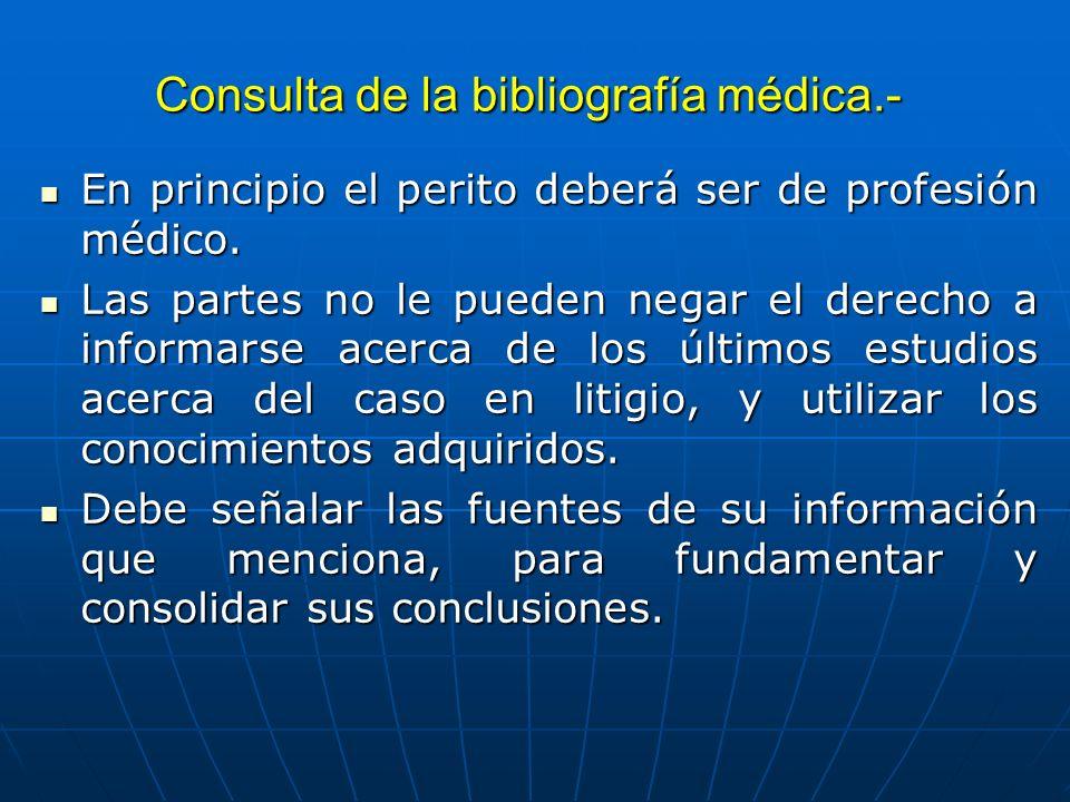 Consulta de la bibliografía médica.- En principio el perito deberá ser de profesión médico. En principio el perito deberá ser de profesión médico. Las