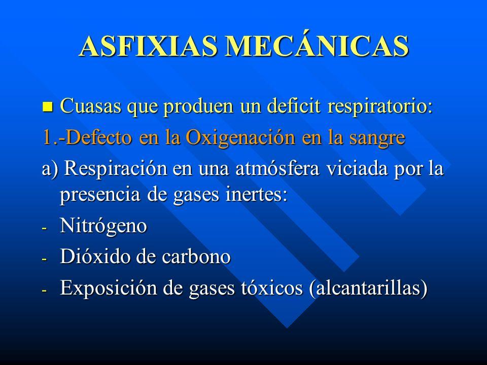 ASFIXIAS MECÁNICAS Cuasas que produen un deficit respiratorio: Cuasas que produen un deficit respiratorio: 1.-Defecto en la Oxigenación en la sangre a