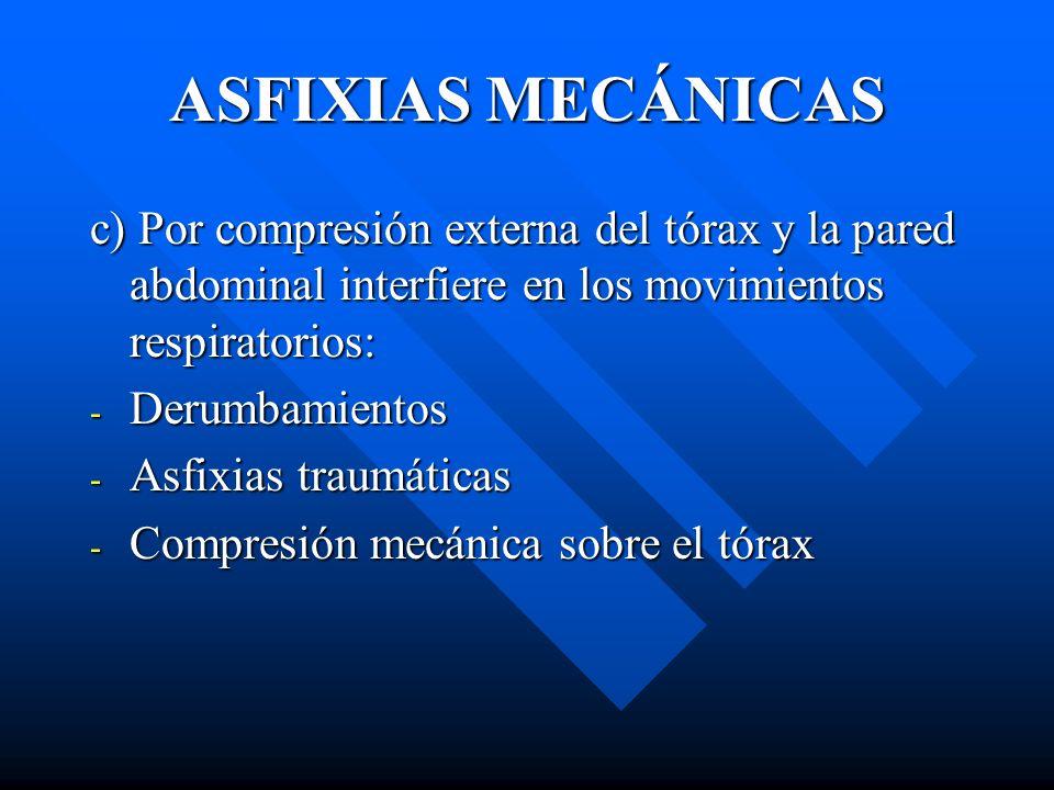 ASFIXIAS MECÁNICAS c) Por compresión externa del tórax y la pared abdominal interfiere en los movimientos respiratorios: - Derumbamientos - Asfixias t