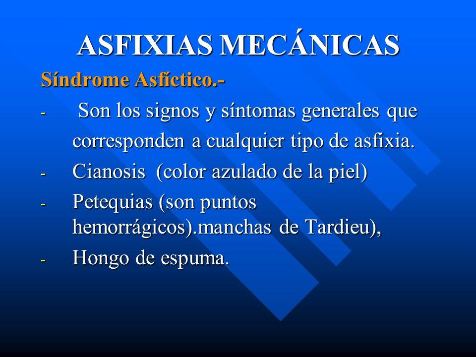ASFIXIAS MECÁNICAS Síndrome Asfíctico.- - Son los signos y síntomas generales que corresponden a cualquier tipo de asfixia. - Cianosis (color azulado