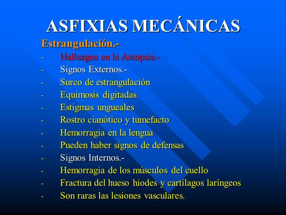 ASFIXIAS MECÁNICAS Estrangulación.- - Hallazgos en la Autopsia.- - Signos Externos.- - Surco de estrangulación - Equimosis digitadas - Estigmas unguea