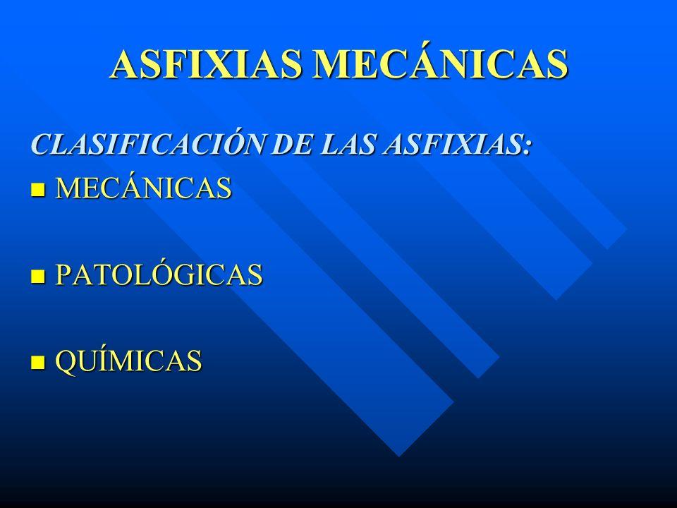 ASFIXIAS MECÁNICAS CLASIFICACIÓN DE LAS ASFIXIAS: MECÁNICAS MECÁNICAS PATOLÓGICAS PATOLÓGICAS QUÍMICAS QUÍMICAS