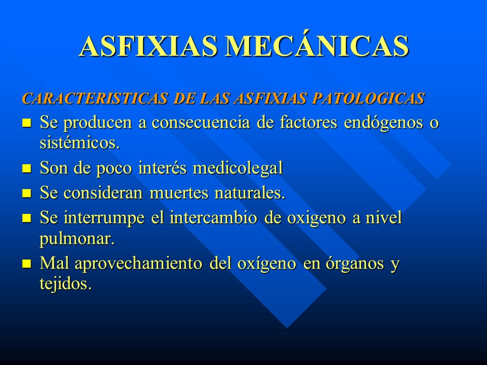 ASFIXIAS MECÁNICAS 3) Por fallo circulatorio o cardíaco: - Disminución en la liberación de oxígeno(Shock) 4) Disminución del proceso oxidativo en los tejidos: - Incapacidad de las células para la utilización del oxígeno - Intoxicación aguda por cianuro (anoxia histotóxica).