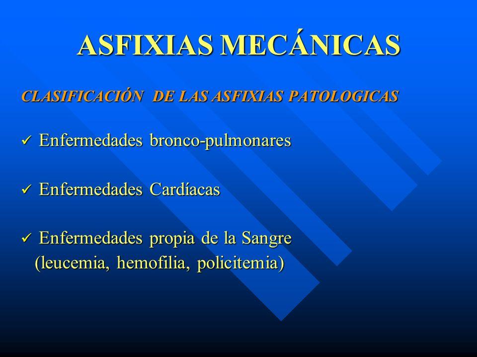 ASFIXIAS MECÁNICAS CLASIFICACIÓN DE LAS ASFIXIAS PATOLOGICAS Enfermedades bronco-pulmonares Enfermedades bronco-pulmonares Enfermedades Cardíacas Enfe