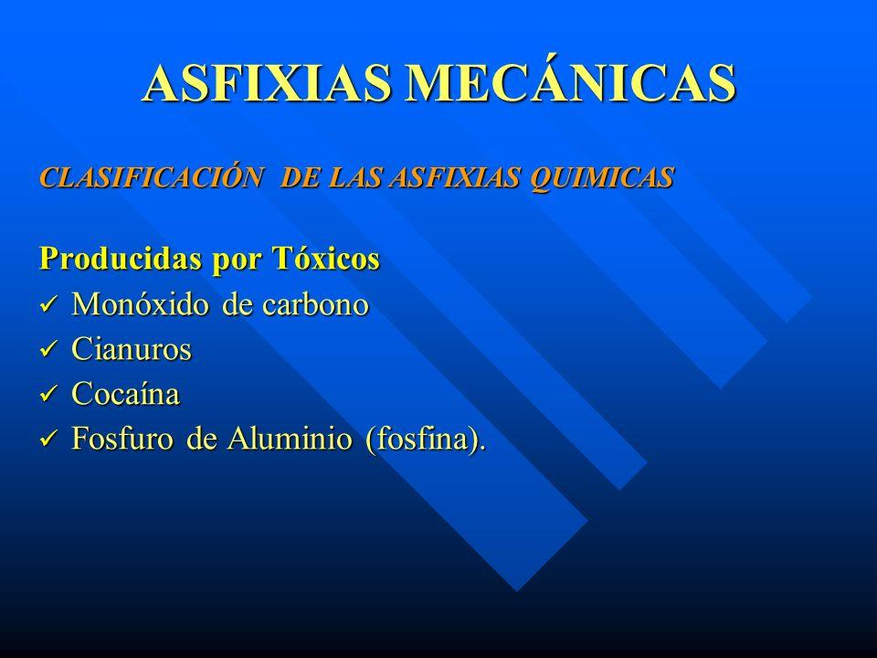 ASFIXIAS MECÁNICAS CLASIFICACIÓN DE LAS ASFIXIAS QUIMICAS Producidas por Tóxicos Monóxido de carbono Monóxido de carbono Cianuros Cianuros Cocaína Coc