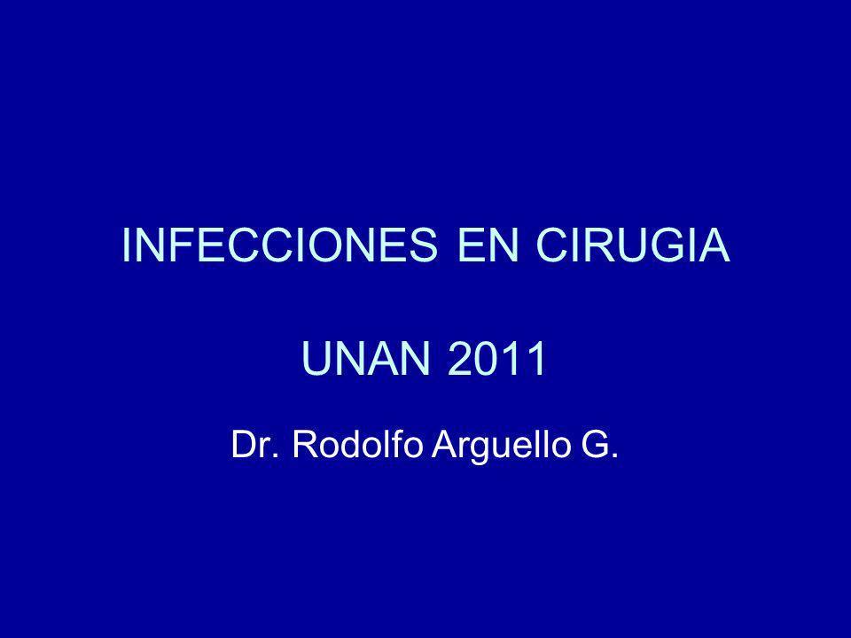 INFECCIONES EN CIRUGIA UNAN 2011 Dr. Rodolfo Arguello G.