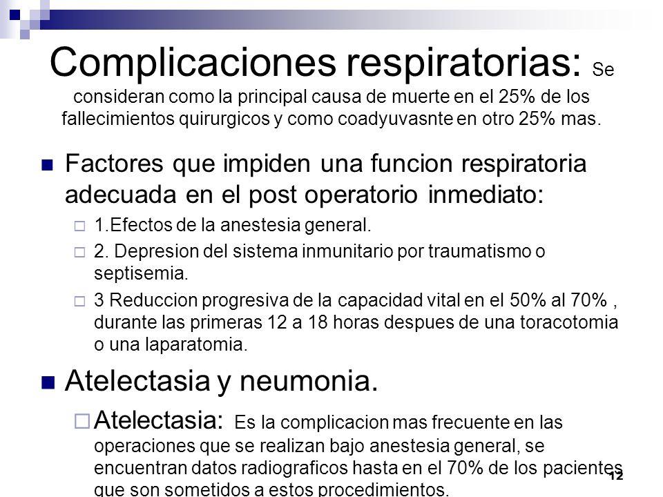 12 Complicaciones respiratorias: Se consideran como la principal causa de muerte en el 25% de los fallecimientos quirurgicos y como coadyuvasnte en ot