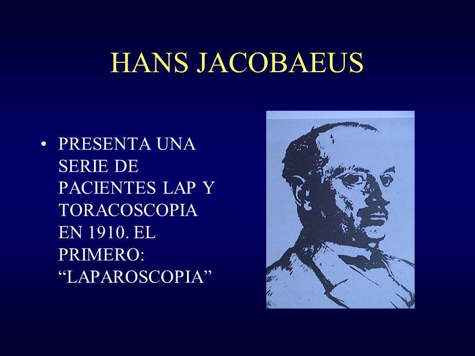HANS JACOBAEUS PRESENTA UNA SERIE DE PACIENTES LAP Y TORACOSCOPIA EN 1910. EL PRIMERO: LAPAROSCOPIA