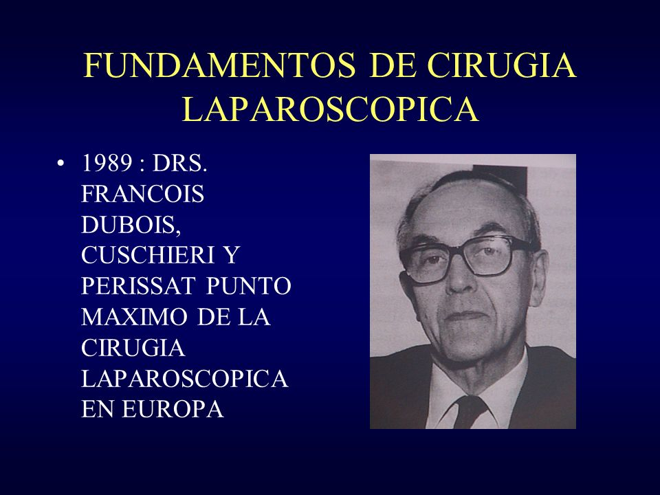 FUNDAMENTOS DE CIRUGIA LAPAROSCOPICA 1989 : DRS. FRANCOIS DUBOIS, CUSCHIERI Y PERISSAT PUNTO MAXIMO DE LA CIRUGIA LAPAROSCOPICA EN EUROPA