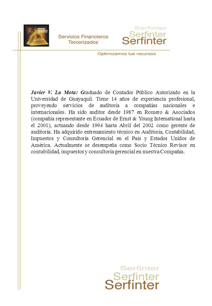 Javier V. La Mota: Graduado de Contador Público Autorizado en la Universidad de Guayaquil. Tiene 14 años de experiencia profesional, proveyendo servic