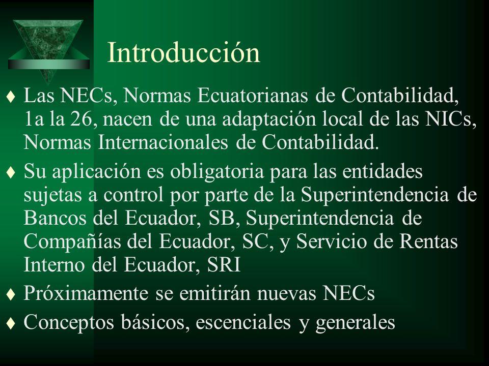 Introducción t Las NECs, Normas Ecuatorianas de Contabilidad, 1a la 26, nacen de una adaptación local de las NICs, Normas Internacionales de Contabilidad.