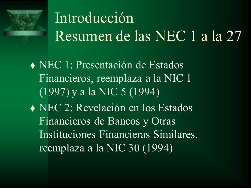 Introducción Resumen de las NEC 1 a la 27 t NEC 3: Estado de Flujos de Efectivo, reemplaza a la NIC 7 (1992) t NEC 4: Contingencias y Sucesos que ocurren después de la fecha del Balance, reemplaza a la NIC 10 (1994)